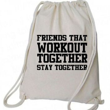 "Drawstring Gym Bag  ""Friends That Workout Together Stay Together""  Funny Workout Squatting Gift"