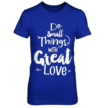 Do Small Things With Great Love - Mother Teresa Quote - Shirts