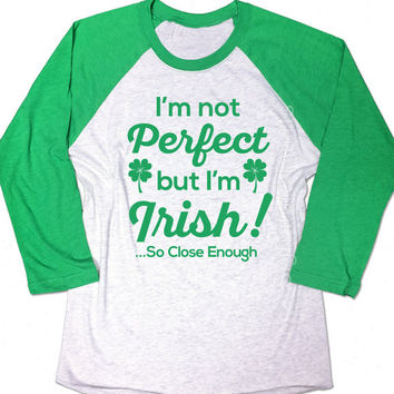 I'm not perfect but I'm IRISH Shirt Funny Irish tshirt St Patricks day tee shirt cool Unisex Baseball shirt St Paddys Party green beer tee