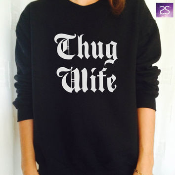 Thug wife sweatshirt jumper cool fashion girls sizing women sweater funny cute teens dope teenagers tumblr clothing