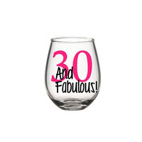 30 And Fabulous Wine Glass, 30 Birthday Wine Glass, Dirty Thirty,  Dirty 30