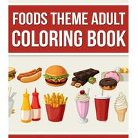 Foods Theme Adult Coloring Book Paperback – September 7, 2016