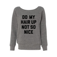 Do My Hair Up Not So Nice Wideneck Sweatshirt