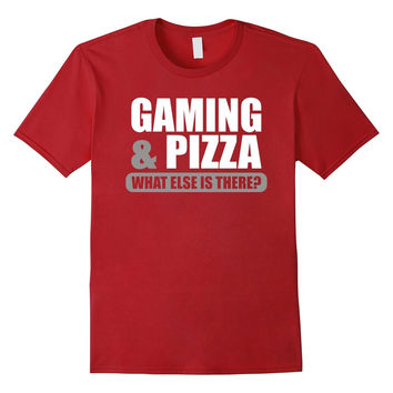Gaming And Pizza Tshirt - What Else Is there Video Game Tee