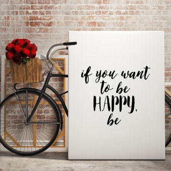 "Be Happy Quote ""If Your Want To Be Happy,Be'' Typographic print Inspirational poster Motivational quote Printable quotes Home decor Wall art"