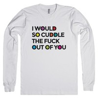 I WOULD SO CUDDLE THE FUCK OUT OF YOU Long Sleeve Tee T-Shirt Multi...