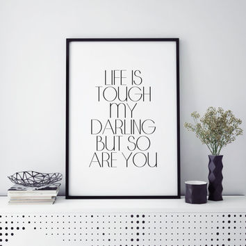 "Gift women ""Life is Tough My Darling, But So Are You "" Home decor Fashion print Wall art Inspirational quote Quote Printable Gift for her"