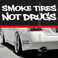 Smoke Tires Not Drugs Bumper Sticker Vinyl Decal JDM Turbo Dope Big Block Muscle