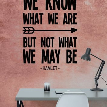 "Shakespeare We Know What We Are But Not What We May Be Vinyl Wall Decal Sticker 12"" w x 16.9"" h"
