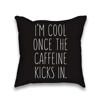 I'm Cool Once The Caffeine Kicks In Throw Pillow
