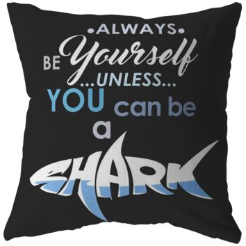Always be Yourself Unless You Can Be a Shark Pillow