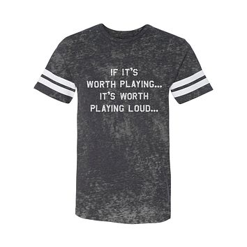 If It's Worth Playing It's Worth Playing Loud Burnout Football Tee