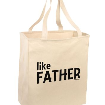 Matching Like Father Like Son Design - Like Father Large Grocery Tote Bag by TooLoud