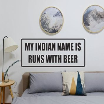 My indian name is runs with beer - Car or Wall Decal