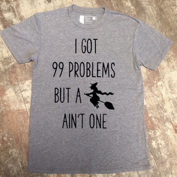 I got 99 problems but a witch ain't one