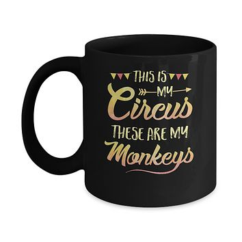 This Is My Circus These Are My Monkeys Mug