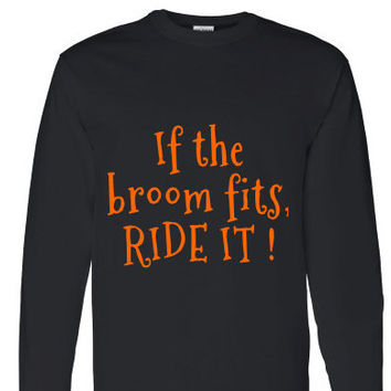 If the broom Fits, Ride it! Women's Halloween Long Sleeve Shirt.Halloween T-shirt.Women's shirt.Witch Shirt.Halloween shirt.Women's clothing