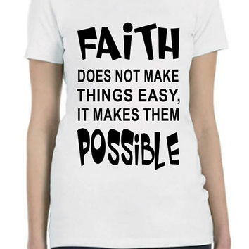"Printed T Shirt Christian Inspirational ""Faith Makes Things Possible"" Unique One of a Kind...Free Shipping!!"