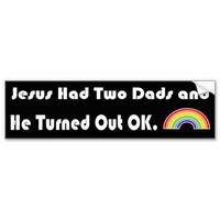 Jesus Had Two Dads And He Turned Out OK LGBT Car Bumper Sticker