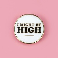 I Might Be High Pin