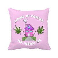 """Home Is Where Da Weed At"" Throw Pillow"