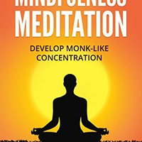 Secrets Of Mindfulness Meditation: Develop monk-like concentration, reach deep levels of relaxation and clear your mind of unwanted thoughts Kindle Edition