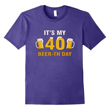 It's My 40th Beer-th Day T-Shirt Funny Birthday Cheer Pun