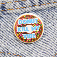 Donut Kill My Vibe 1.25 Inch Pin Back Button Badge