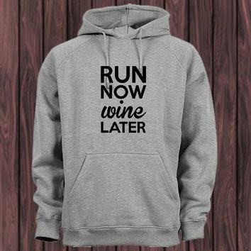 run now wine later Hoodie Sweatshirt variant color Unisex size