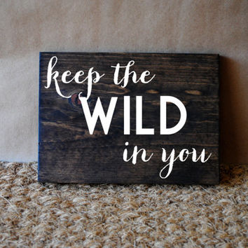 KEEP THE WILD // Inspirational Quote Wooden Sign