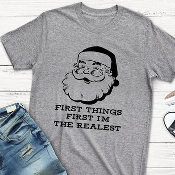 first things first i'm the realest T-Shirt Christmas Santa Red Clothing Tee Casual Slogan Graphic Top Christmas Party Gift Shirt