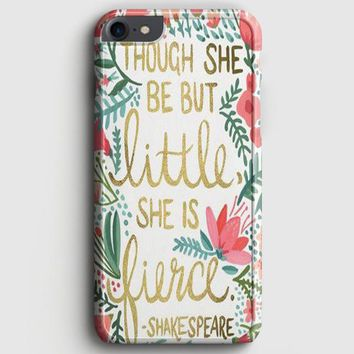 Though She Be But Little She Is Fierce iPhone 7 Case | casescraft