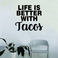 Life is Better with Tacos Quote Wall Decal Sticker Bedroom Home Room Art Vinyl Inspirational Decor Funny Teen Mexican Food