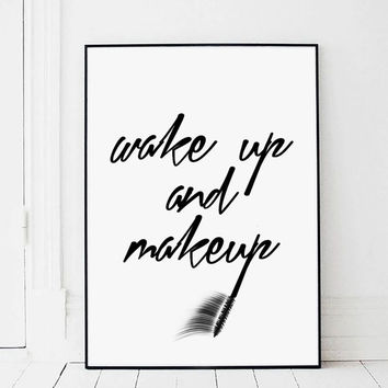 Wake Up And Makeup,Printable Art,Fashion Print,Bathroom Decor,Teen Room Decor,Gift For Girl,Typography Print,Fashion Wall Art,Funny quote