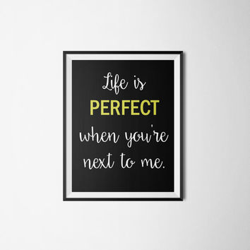 Black and Yellow Print, Life Is Perfect When You're Next to Me, Printable Quotes, Bedroom Wall Art, Printable Love Quotes, Typography - 8x10