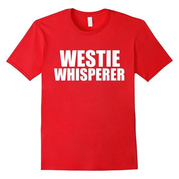 Westie Whisperer Funny T-shirt Dog Lovers Owners Pets Gift