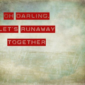 Oh Darling let's runaway Typography Art Print 8x10 by MursBlanc