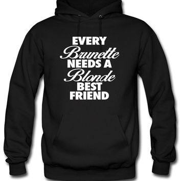 Every Brunette Needs A Blonde Best Friend Hoodie