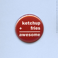 "Ketchup + Fries = Awesome 1"" Pin-Back Button"