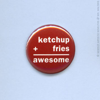 """Ketchup + Fries = Awesome 1"""" Pin-Back Button"""