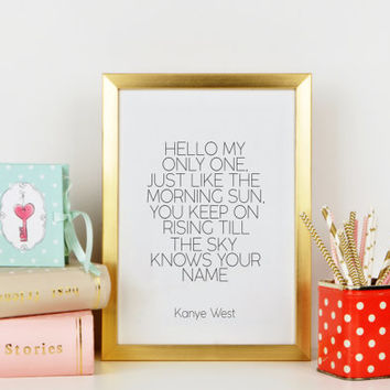 "Printable poster,KANYE WEST QUOTE ""Only One"" Lyrics Quote,Kanye West Quote,Good Morning,Gift For Her,Gift For Girlfriend,Lovely Words"
