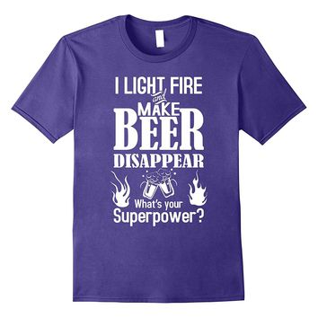I Light Fires And Make Beer Disappear T-Shirt Funny Camping