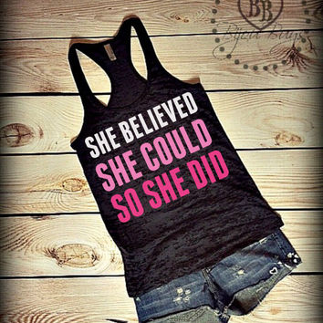 She Believed She Could So She Did -- Faith, Determination, Motivational, Women Quote Design on Racerback, Burnout Tank Top- Sizes S-XL.