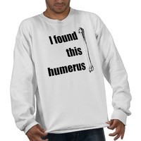 I Found This Humerus Tshirts from Zazzle.com