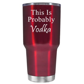 This is Probably Vodka on Translucent Red 30 oz Tumbler Cup