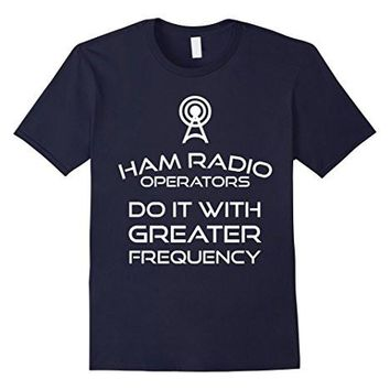 Ham Radio T Shirt Operators Do It With Greater Frequency