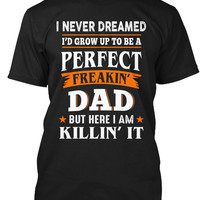 Dreamed Grow Up Be Perfect Freakin Dad