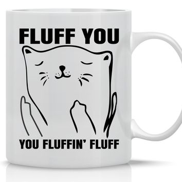 Fluff You, You Fluffin' Fluff - Funny Grumpy Cat Mug - 11OZ Coffee Mug - Perfect Gift for Mother's Day - Mugs For Women Cat Lover Mug - Crazy Bros Mugs