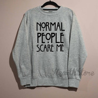 Normal People Scare Me Shirt Sweatshirt Sweater Unisex - size S M L XL