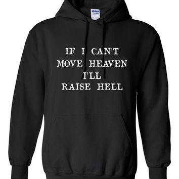 If I Can't Move Heaven Then I'll RAISE HELL Fashion Printed Graphic Hoodie T Shirt Either Available Great Fashion T Shirt All Colors Styles